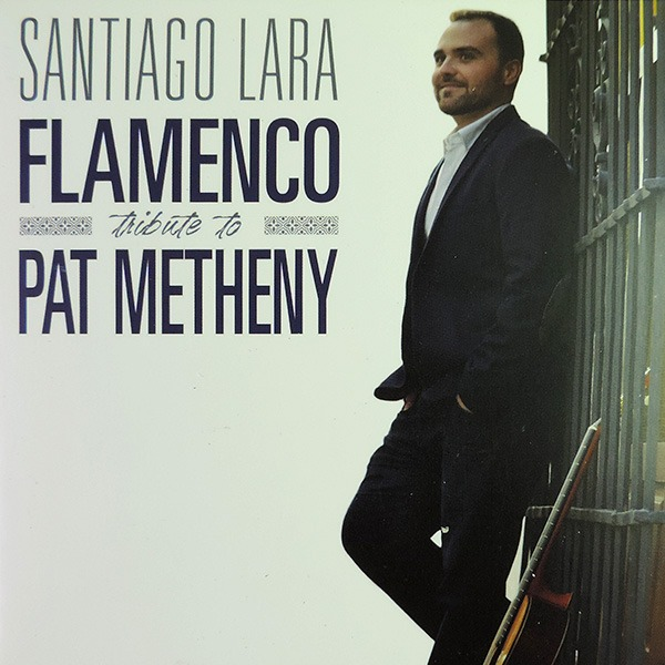 Santiago Lara – Flamenco Tribute to Pat Metheny